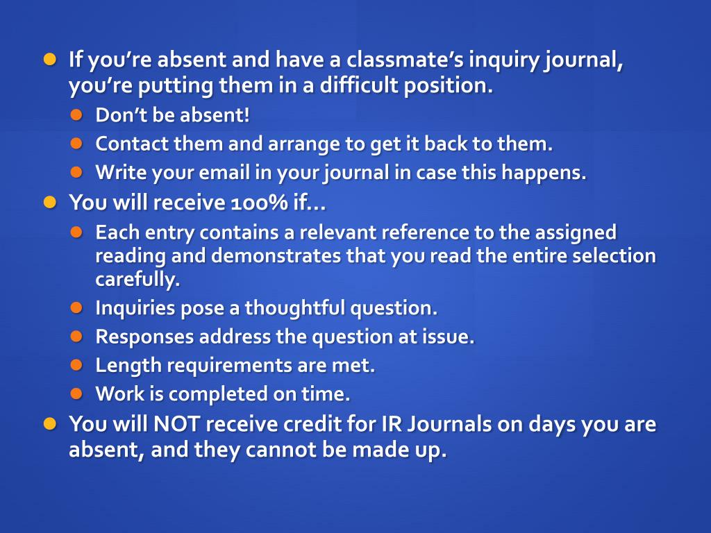 If you're absent and have a classmate's inquiry journal, you're putting them in a difficult position.