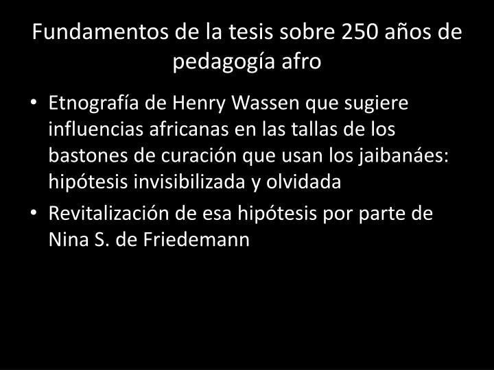Fundamentos de la tesis sobre 250 años de pedagogía afro