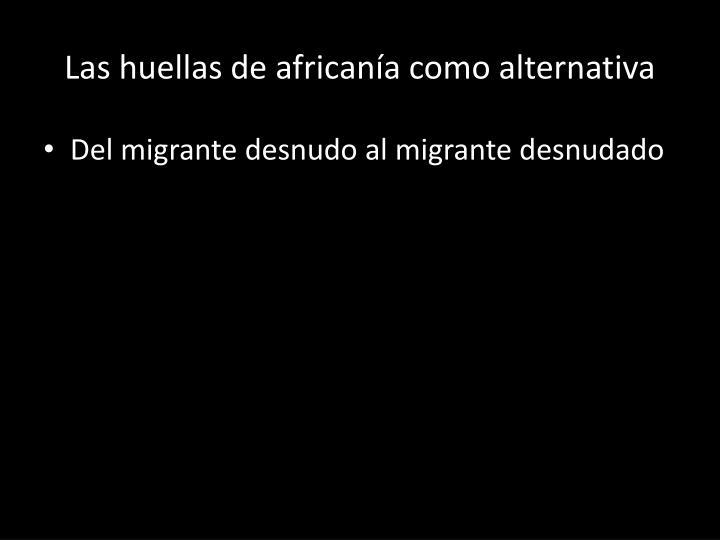 Las huellas de africanía como alternativa
