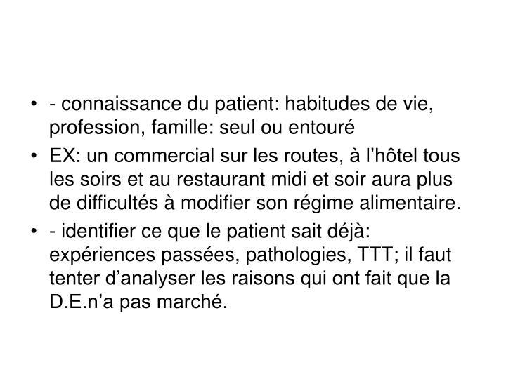 - connaissance du patient: habitudes de vie, profession, famille: seul ou entouré