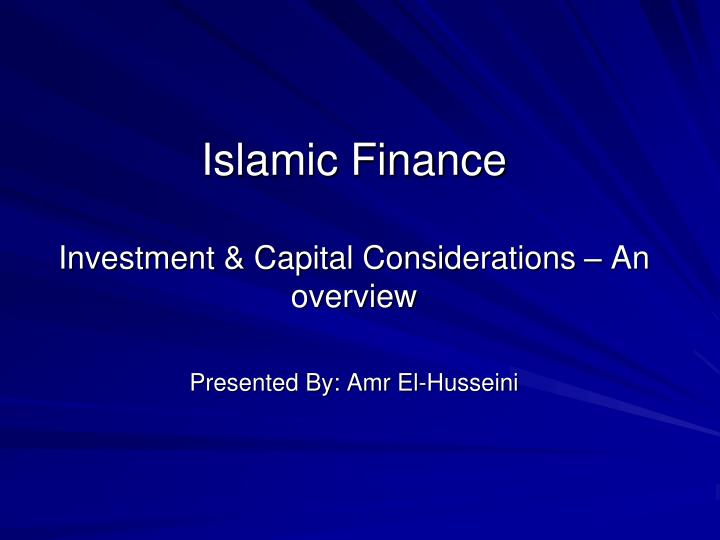 islamic finance investment capital considerations an overview presented by amr el husseini