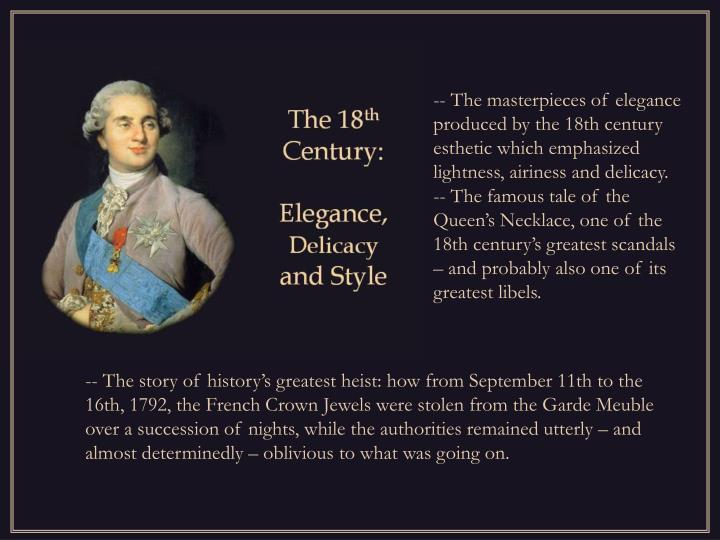 -- The masterpieces of elegance produced by the 18th century esthetic which emphasized lightness, airiness and delicacy.