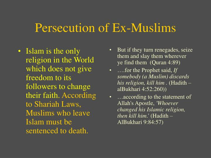 Islam is the only religion in the World which does not give freedom to its followers to change their faith.