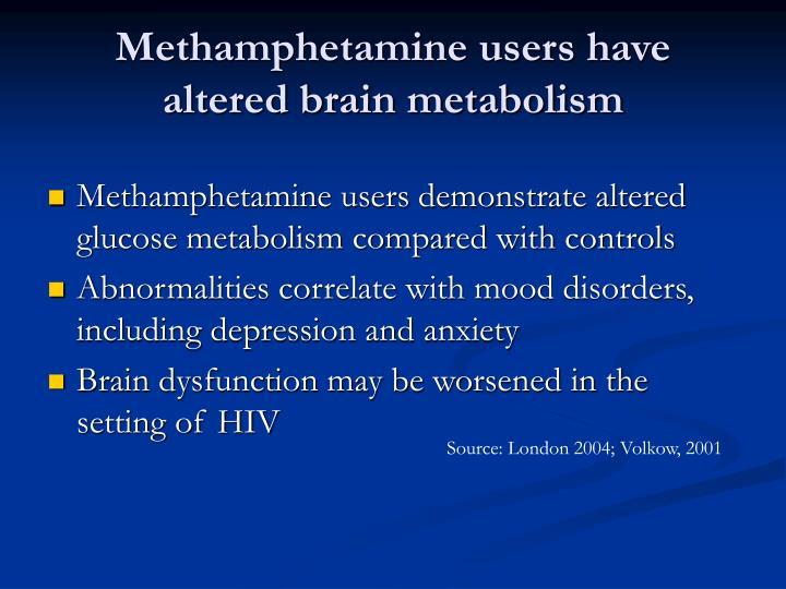 Methamphetamine users have altered brain metabolism