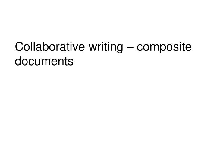 Collaborative writing – composite documents