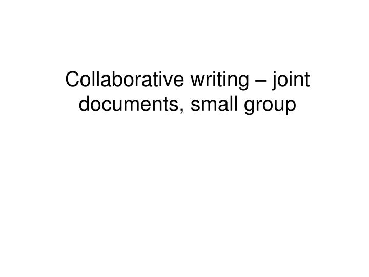 Collaborative writing – joint documents, small group