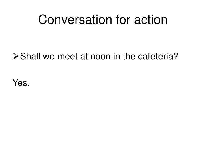 Conversation for action