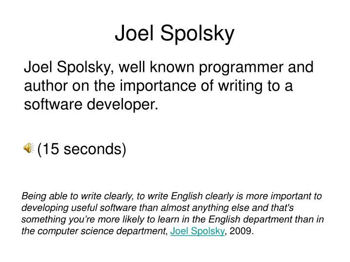 Joel Spolsky, well known programmer and author on the importance of writing to a software developer.