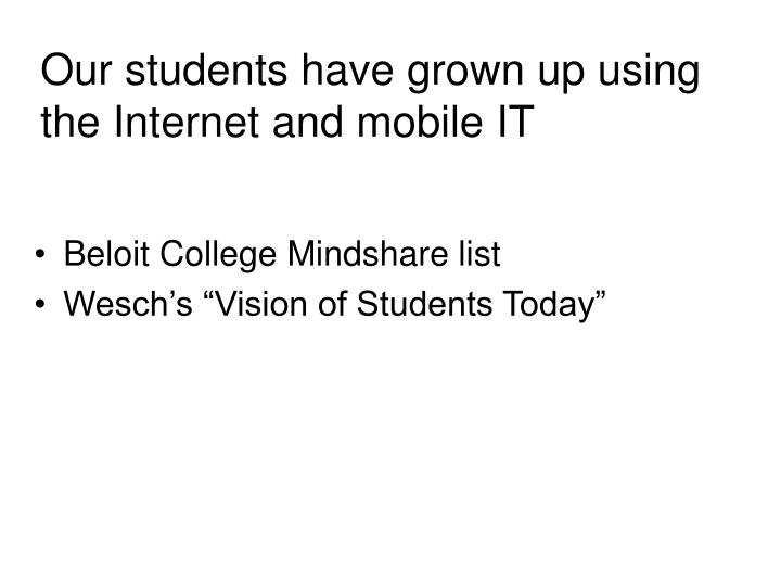 Our students have grown up using the Internet and mobile IT