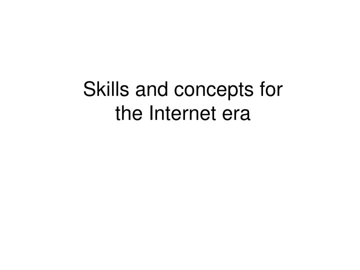 Skills and concepts for the Internet era