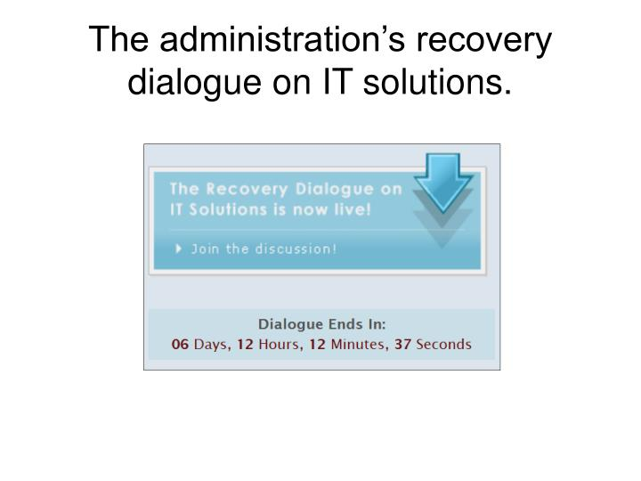 The administration's recovery dialogue on IT solutions.