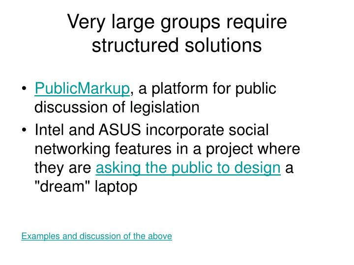 Very large groups require structured solutions