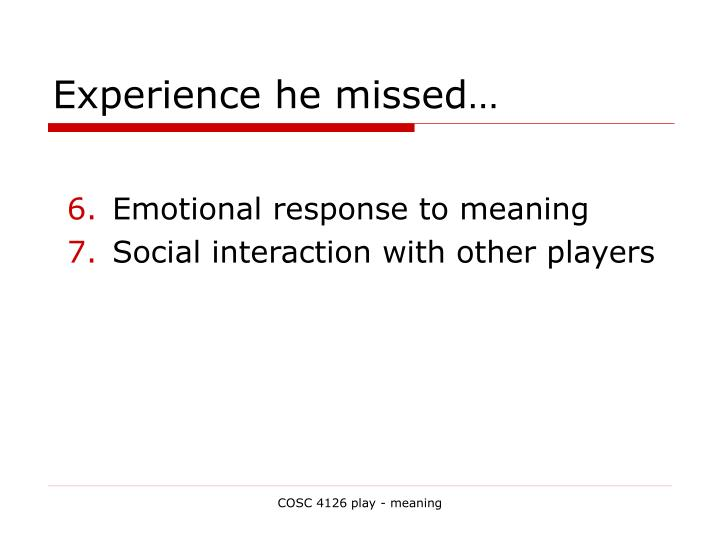 Experience he missed…