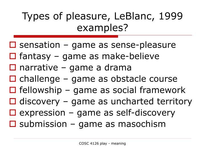 Types of pleasure, LeBlanc, 1999