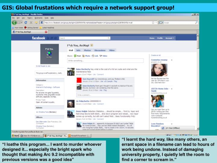GIS: Global frustations which require a network support group!