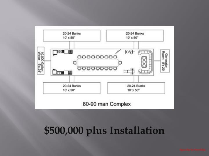 $500,000 plus Installation