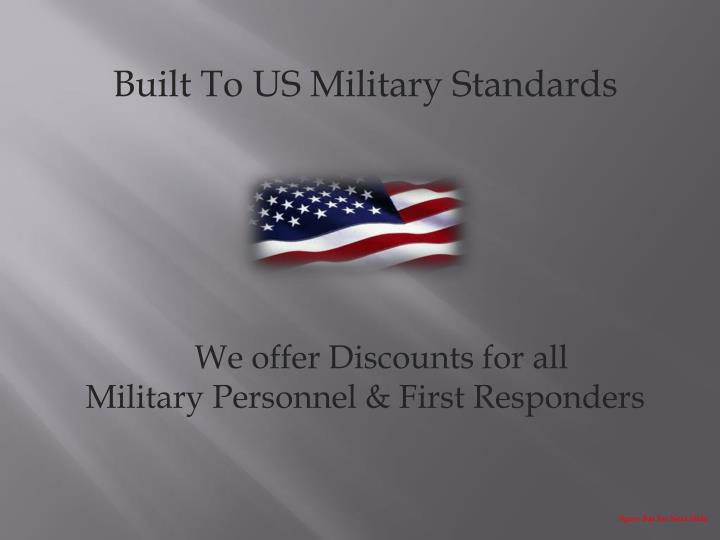 Built To US Military Standards