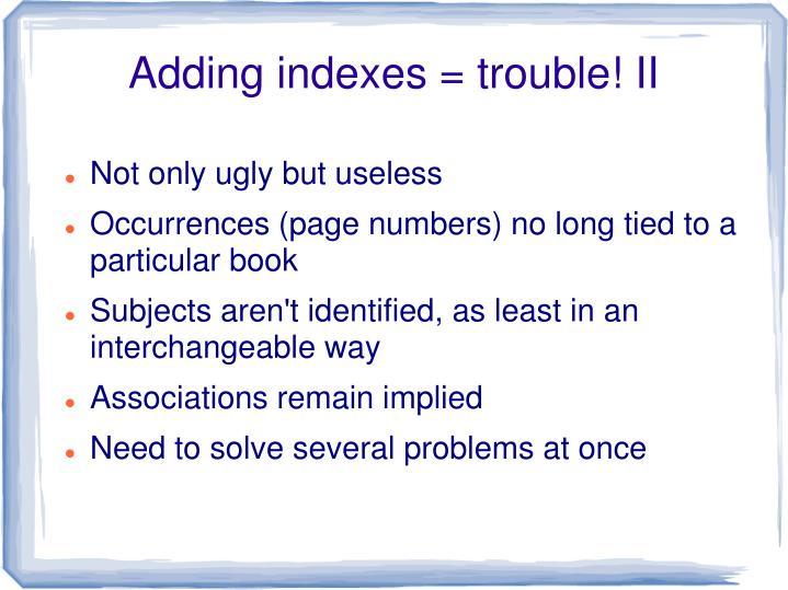 Adding indexes = trouble! II