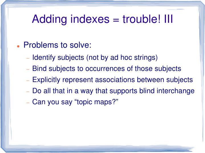 Adding indexes = trouble! III