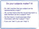 do your subjects matter iii