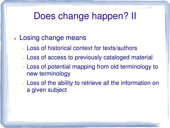 Does change happen? II