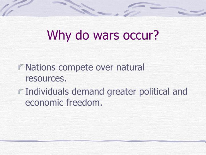 Why do wars occur l.jpg