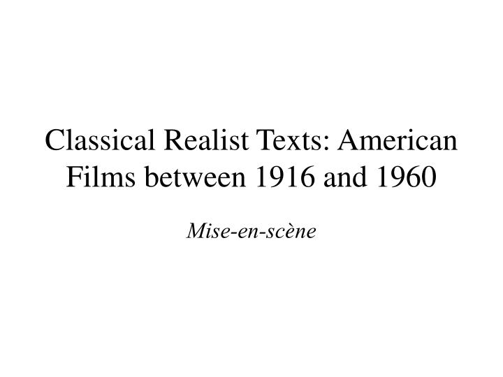 Classical realist texts american films between 1916 and 1960