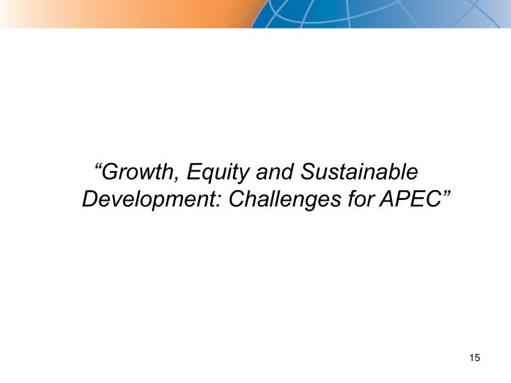"""Growth, Equity and Sustainable Development: Challenges for APEC"""