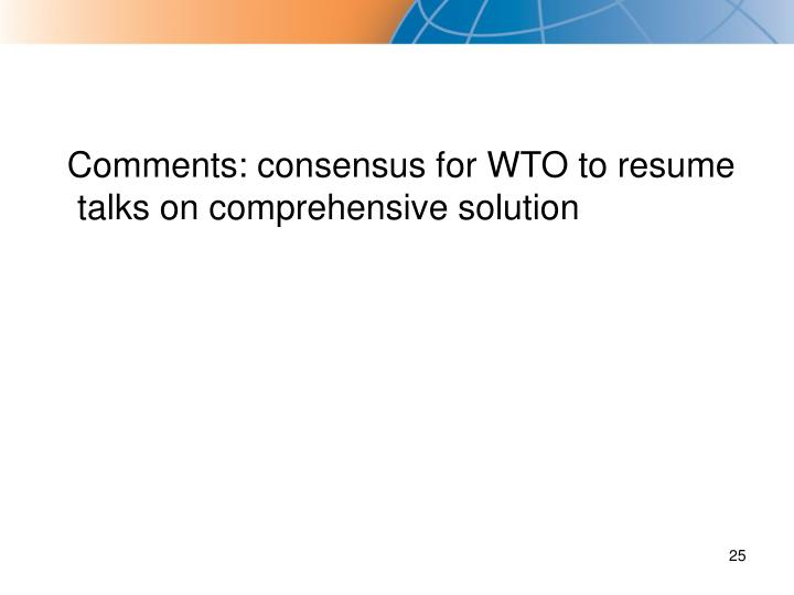 Comments: consensus for WTO to resume talks on comprehensive solution