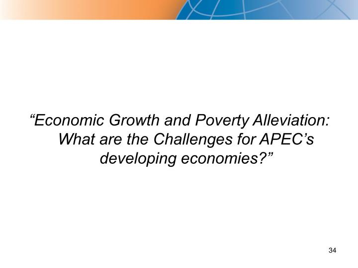 """Economic Growth and Poverty Alleviation: What are the Challenges for APEC's developing economies?"""