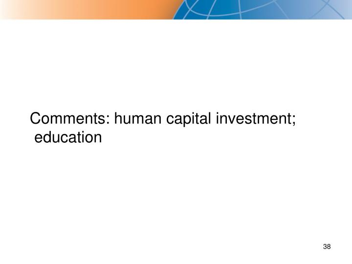 Comments: human capital investment; education