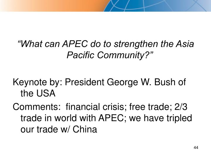 """What can APEC do to strengthen the Asia Pacific Community?"""