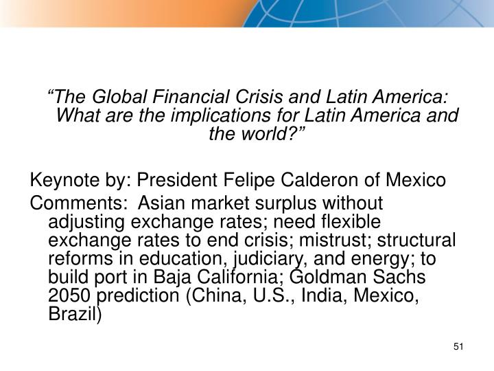 """The Global Financial Crisis and Latin America: What are the implications for Latin America and the world?"""
