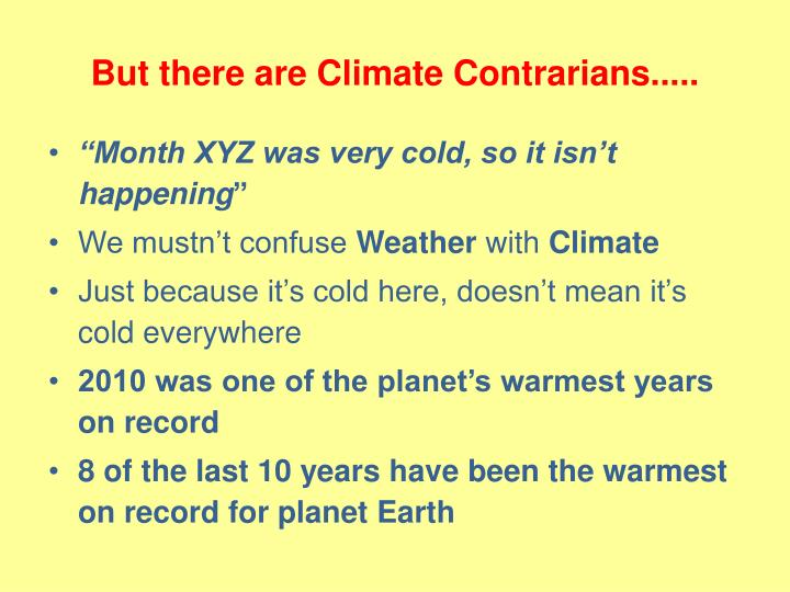 But there are Climate Contrarians.....