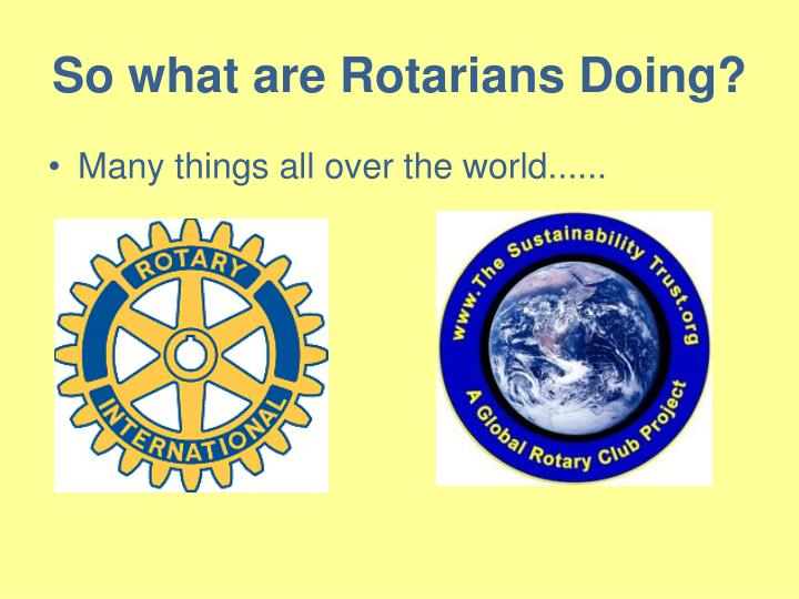 So what are Rotarians Doing?
