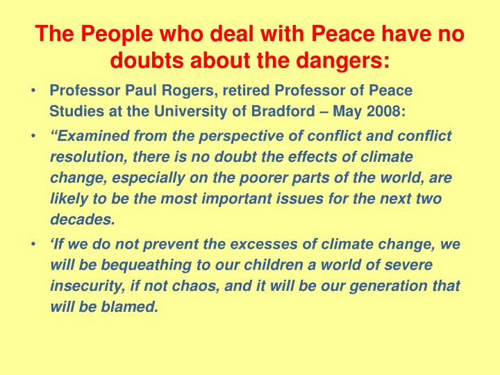 The People who deal with Peace have no doubts about the dangers: