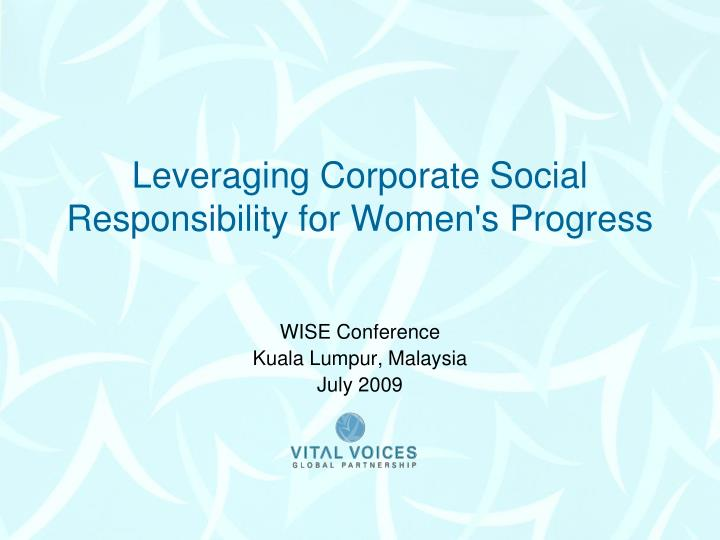 Leveraging corporate social responsibility for women s progress