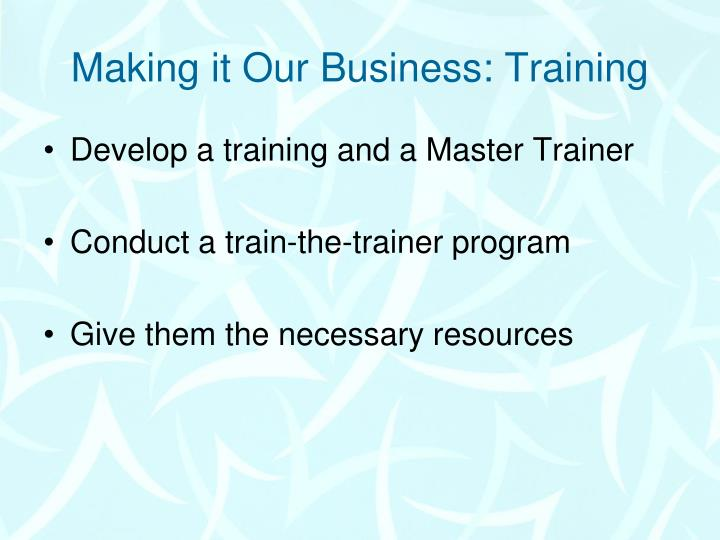 Making it Our Business: Training