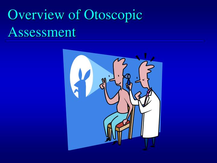 Overview of Otoscopic  Assessment