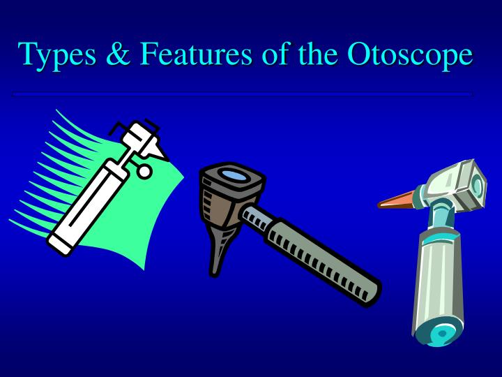 Types & Features of the Otoscope