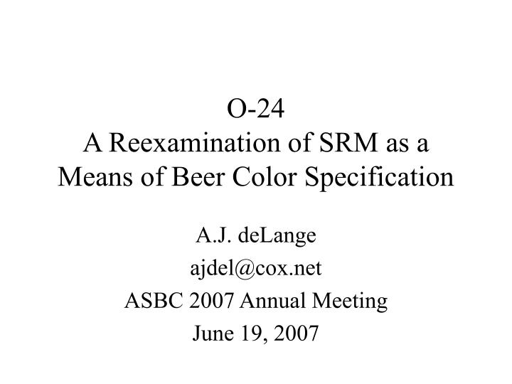 O 24 a reexamination of srm as a means of beer color specification