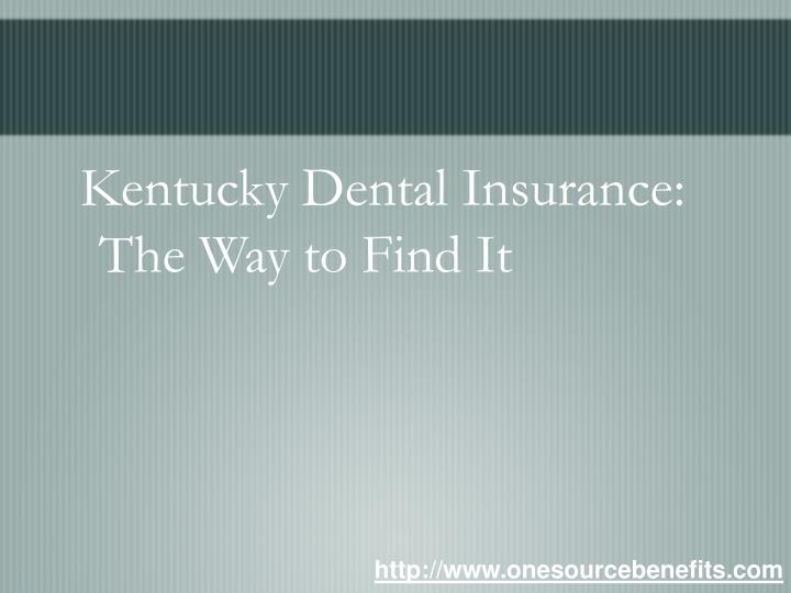 Kentucky dental insurance the way to find it