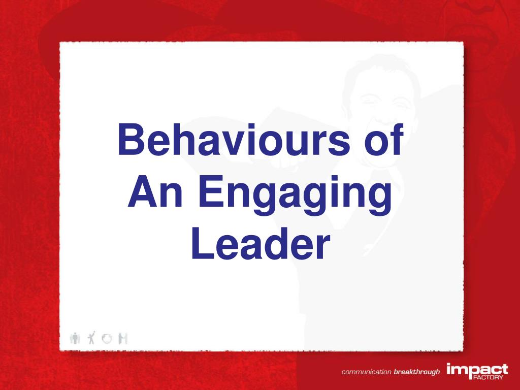 Behaviours of An Engaging Leader