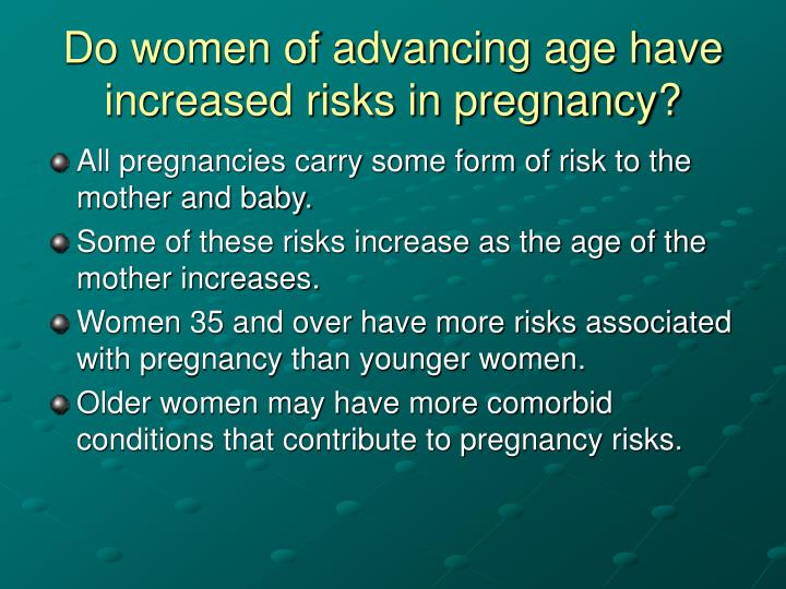 Do women of advancing age have increased risks in pregnancy?