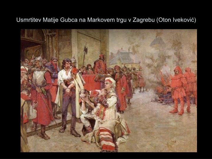 Usmrtitev Matije Gubca na Markovem trgu v Zagrebu (Oton Iveković)
