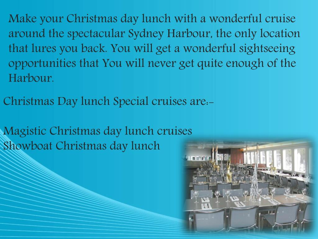Make your Christmas day lunch with a wonderful cruise around the spectacular Sydney Harbour, the only location that lures you back. You will get a wonderful sightseeing opportunities that You will never get quite enough of the Harbour.
