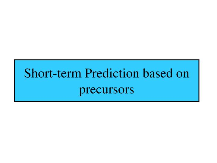 Short-term Prediction based on precursors