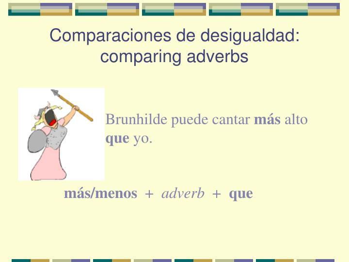Comparaciones de desigualdad: comparing adverbs