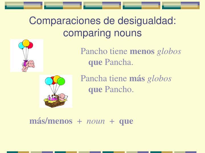 Comparaciones de desigualdad: comparing nouns