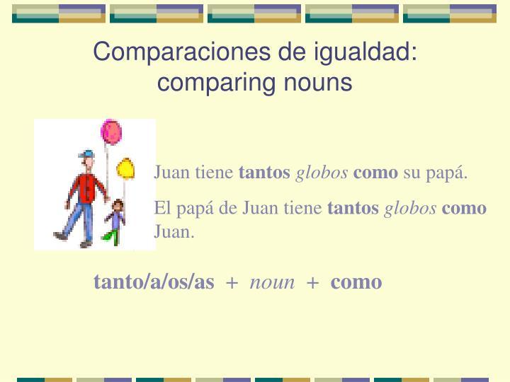 Comparaciones de igualdad: comparing nouns